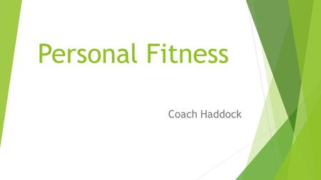 Personal Fitness Coach Haddock. Course Description:  This course is provided to teach students how to attain knowledge of physical fitness concepts and.