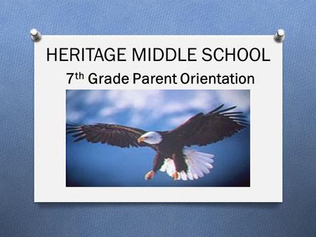 HERITAGE MIDDLE SCHOOL 7 th Grade Parent Orientation.