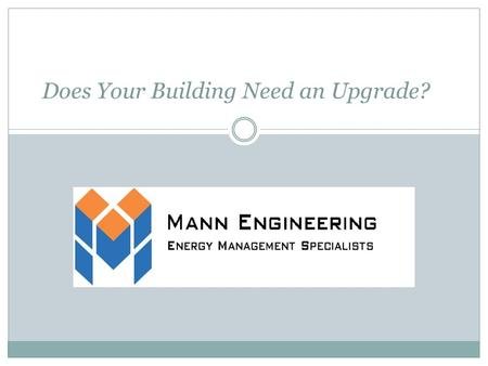 Does Your Building Need an Upgrade?. The common signs that your building would benefit from a mechanical/control upgrade.
