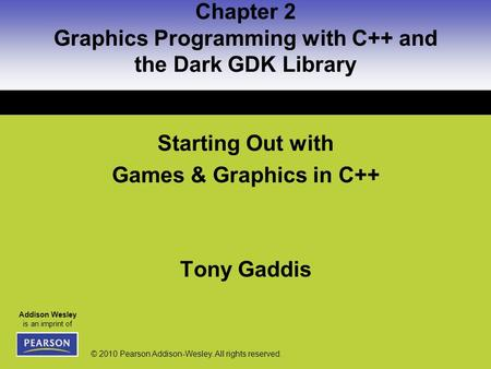 Addison Wesley is an imprint of © 2010 Pearson Addison-Wesley. All rights reserved. Chapter 2 Graphics Programming with C++ and the Dark GDK Library Starting.