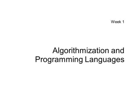 Week 1 Algorithmization and Programming Languages.