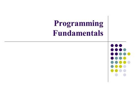 Programming Fundamentals. Today's Lecture Why do we need Object Oriented Language C++ and C Basics of a typical C++ Environment Basic Program Construction.
