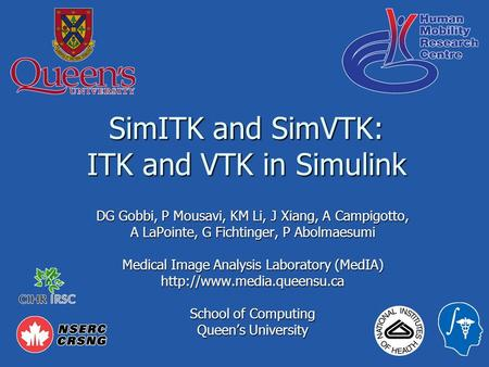 SimITK and SimVTK: ITK and VTK in Simulink DG Gobbi, P Mousavi, KM Li, J Xiang, A Campigotto, A LaPointe, G Fichtinger, P Abolmaesumi Medical Image Analysis.