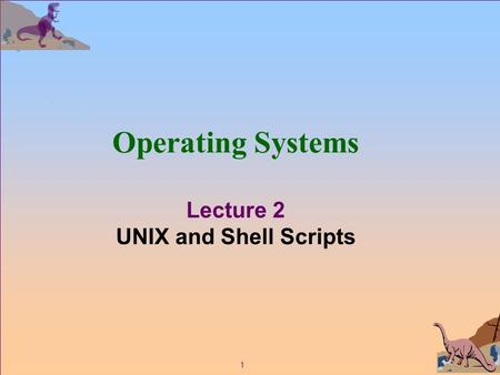 1 Operating Systems Lecture 2 UNIX and Shell Scripts.