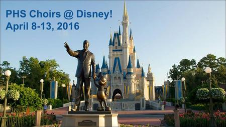 PHS Disney! April 8-13, 2016. Are you ready... to visit AND perform at the happiest place on Earth?