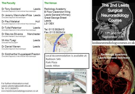 The 2nd Leeds Surgical Neuroradiology Course The 2nd Leeds Surgical Neuroradiology Course 17 th and 18 th September 2011 Radiology Academy Leeds General.