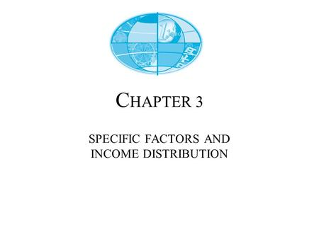 C HAPTER 3 SPECIFIC FACTORS AND INCOME DISTRIBUTION.