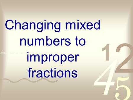Changing mixed numbers to improper fractions. Definitions What is a common fraction? A number written with a numerator and a denominator Example: ½.
