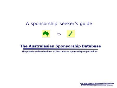 A sponsorship seeker's guide to. What is the site for? Sponsors, marketing departments, ad. agencies and consultants need a central source where they.