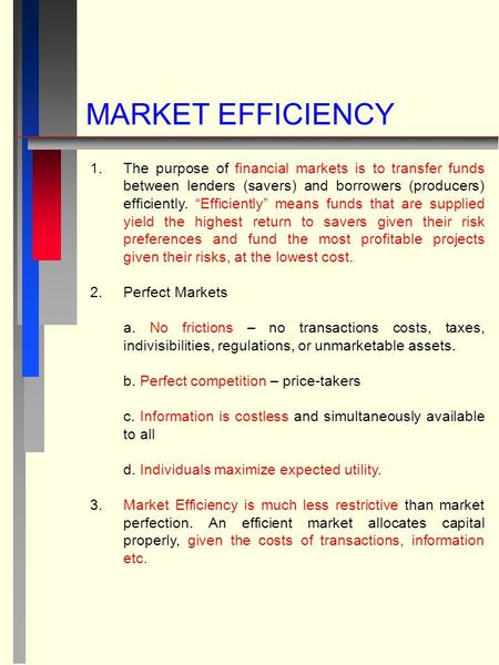 "MARKET EFFICIENCY 1. 1.The purpose of financial markets is to transfer funds between lenders (savers) and borrowers (producers) efficiently. ""Efficiently"""