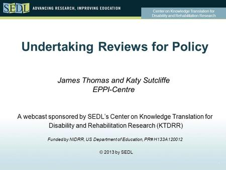 Center on Knowledge Translation for Disability and Rehabilitation Research Undertaking Reviews for Policy A webcast sponsored by SEDL's Center on Knowledge.