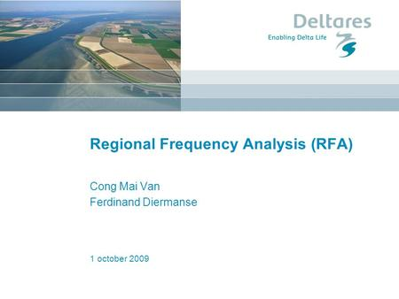 1 october 2009 Regional Frequency Analysis (RFA) Cong Mai Van Ferdinand Diermanse.