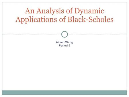 Aileen Wang Period 5 An Analysis of Dynamic Applications of Black-Scholes.