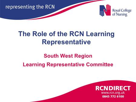 The Role of the RCN Learning Representative South West Region Learning Representative Committee.