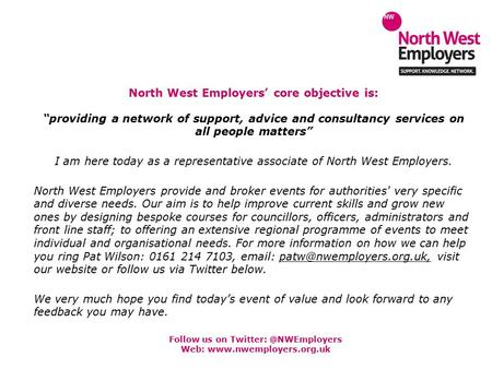 "Follow us on Web:  North West Employers' core objective is: ""providing a network of support, advice and consultancy."