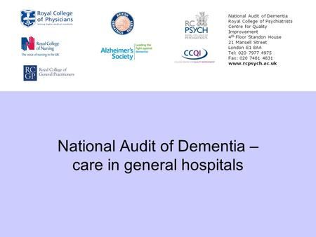 National Audit of Dementia – care in general hospitals National Audit of Dementia Royal College of Psychiatrists Centre for Quality Improvement 4 th Floor.