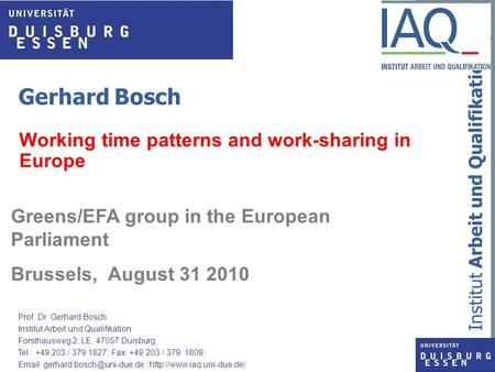 Institut Arbeit und Qualifikation Gerhard Bosch Working time patterns and work-sharing in Europe Greens/EFA group in the European Parliament Brussels,