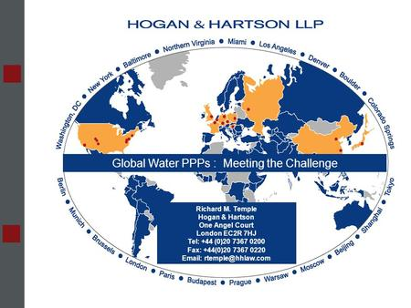 :: February 2005 :: :: presentation to :: Global Water PPPs : Meeting the Challenge Richard M. Temple Hogan & Hartson One Angel Court London EC2R 7HJ Tel: