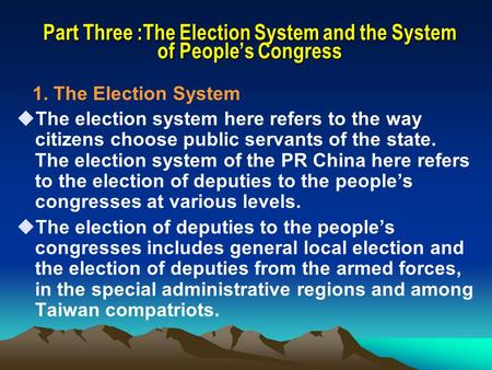 Part Three :The Election System and the System of People's Congress 1. The Election System  The election system here refers to the way citizens choose.