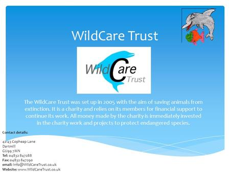 WildCare Trust The WildCare Trust was set up in 2005 with the aim of saving animals from extinction. It is a charity and relies on its members for financial.