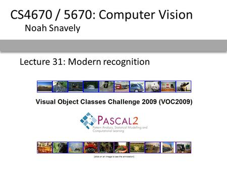 Lecture 31: Modern recognition CS4670 / 5670: Computer Vision Noah Snavely.