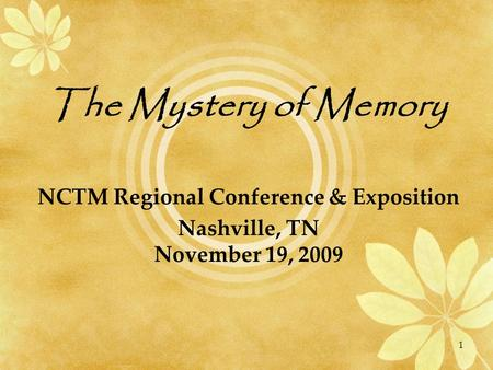 The Mystery of Memory NCTM Regional Conference & Exposition Nashville, TN November 19, 2009 1.