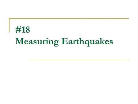 #18 Measuring Earthquakes. How are earthquakes studied? Seismologists use seismometers, or seismographs, an instrument that measure vibrations in the.