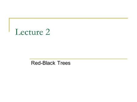 Lecture 2 Red-Black Trees. 8/3/2007 UMBC CSMC 341 Red-Black-Trees-1 2 Red-Black Trees Definition: A red-black tree is a binary search tree in which: 