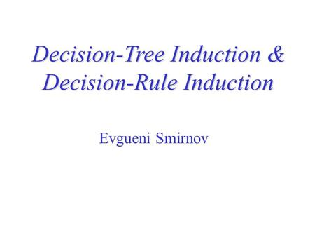 Decision-Tree Induction & Decision-Rule Induction
