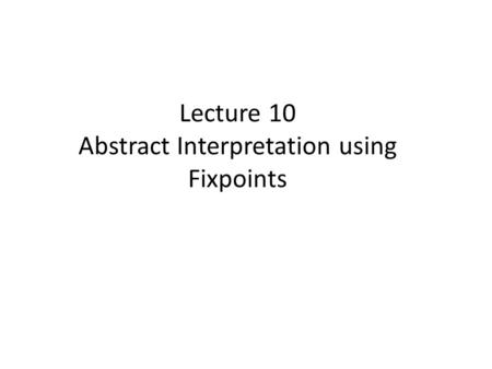 Lecture 10 Abstract Interpretation using Fixpoints.