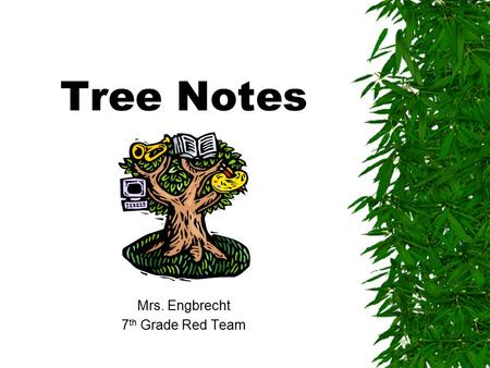 Tree Notes Mrs. Engbrecht 7 th Grade Red Team There are 2 types of trees  What is the major difference between trees in the back yard of the school?