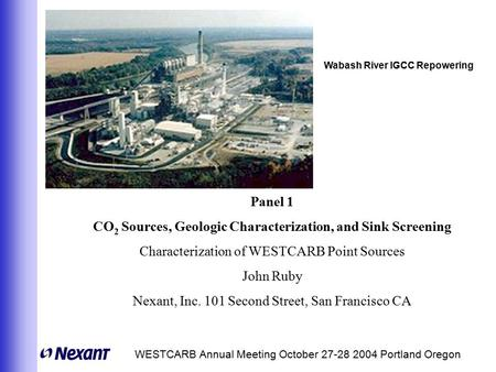 WESTCARB Annual Meeting October 27-28 2004 Portland Oregon Panel 1 CO 2 Sources, Geologic Characterization, and Sink Screening Characterization of WESTCARB.