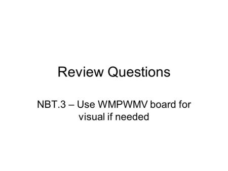 NBT.3 – Use WMPWMV board for visual if needed