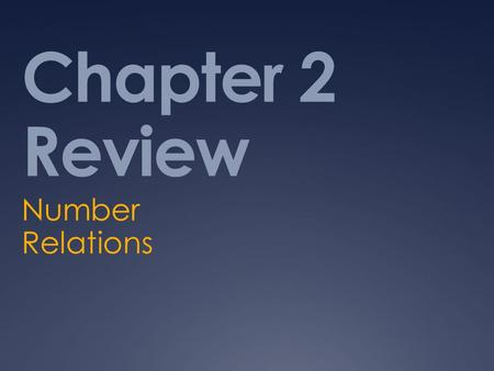 Chapter 2 Review Number Relations.