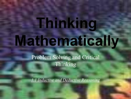 Thinking Mathematically Problem Solving and Critical Thinking 1.1 Inductive and Deductive Reasoning.