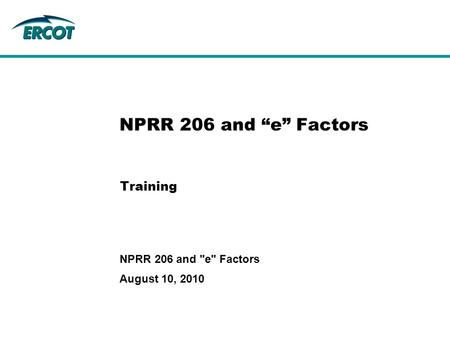 "Training NPRR 206 and ""e"" Factors August 10, 2010 NPRR 206 and e Factors."