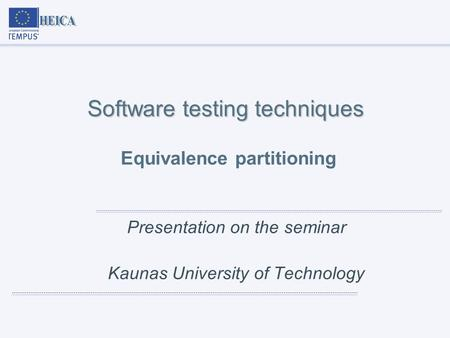 Software testing techniques Software testing techniques Equivalence partitioning Presentation on the seminar Kaunas University of Technology.