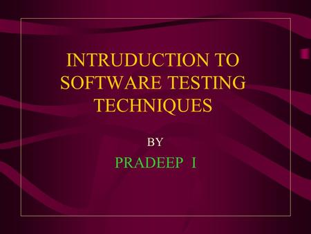 INTRUDUCTION TO SOFTWARE TESTING TECHNIQUES BY PRADEEP I.