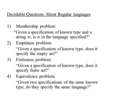 "Decidable Questions About Regular languages 1)Membership problem: ""Given a specification of known type and a string w, is w in the language specified?"""