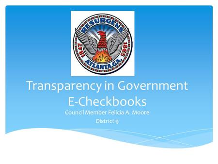 Transparency in Government E-Checkbooks Council Member Felicia A. Moore District 9.