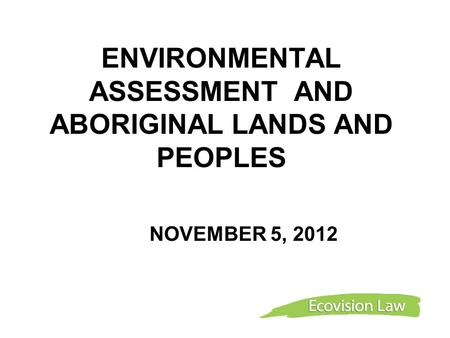 ENVIRONMENTAL ASSESSMENT AND ABORIGINAL LANDS AND PEOPLES NOVEMBER 5, 2012.