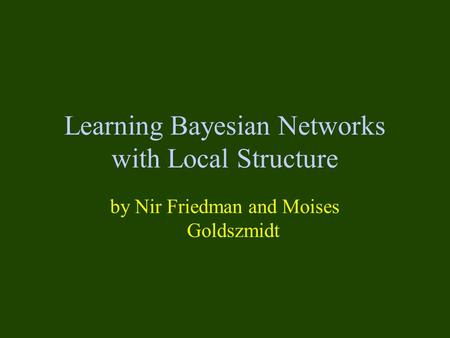 Learning Bayesian Networks with Local Structure by Nir Friedman and Moises Goldszmidt.