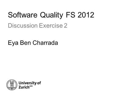 Software Quality FS 2012 Discussion Exercise 2 Eya Ben Charrada.