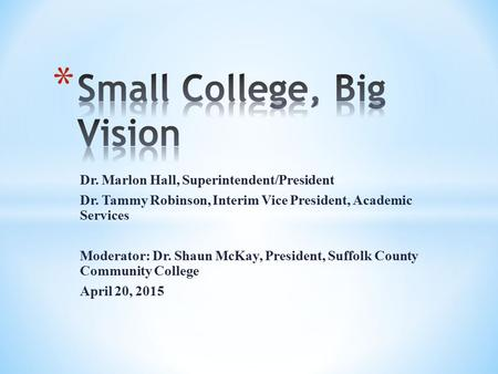 Dr. Marlon Hall, Superintendent/President Dr. Tammy Robinson, Interim Vice President, Academic Services Moderator: Dr. Shaun McKay, President, Suffolk.