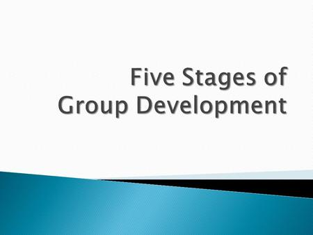 Learn about the five stages of team development Recognize the characteristics and challenges encountered at each stage of development Learn about ways.