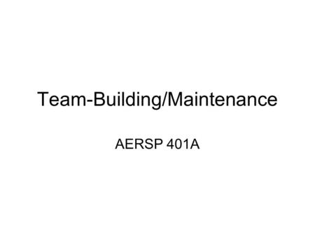 Team-Building/Maintenance AERSP 401A. Team-Building Behaviors Confronting: insisting that the team deal with issues that it appears to want to avoid Gatekeeping: