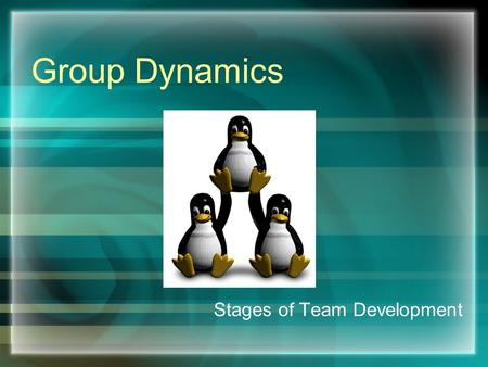 Group Dynamics Stages of Team Development. Group Dynamics Phenomenon that occurs in groups based upon their interactions and relations. The term group.