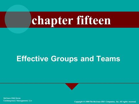 Effective Groups and Teams McGraw-Hill/Irwin Contemporary Management, 5/e Copyright © 2008 The McGraw-Hill Companies, Inc. All rights reserved. chapter.