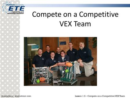 Available at: www.etcurr.comLesson 1.5 – Compete on a Competitive VEX Team Compete on a Competitive VEX Team.