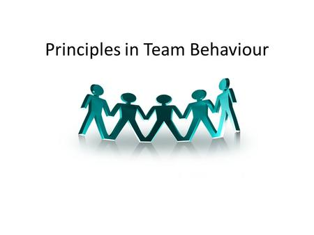 Principles in Team Behaviour. Sub-topics 1.Teams 2.Team-formation model 3.Types of teams 4.Why do people join in teams? 5.External conditions imposed.